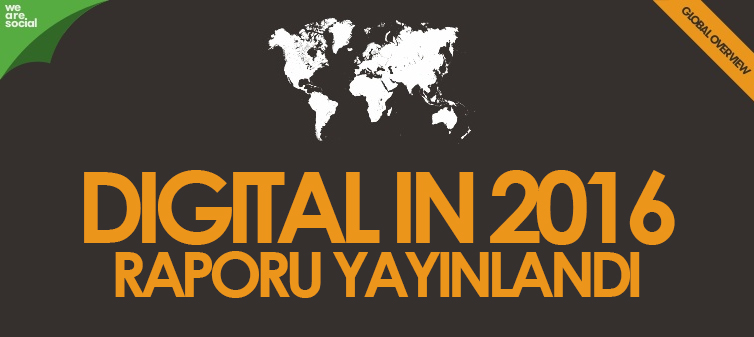 'DIGITAL IN 2016' RAPORU YAYINLANDI