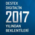 Destex Digital'in 2017 Yılından Beklentileri