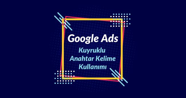 Google Ads'te Kuyruklu Anahtar Kelime Kullanımı