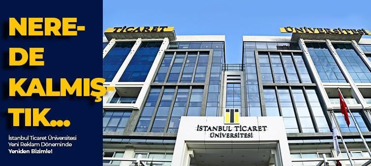 İstanbul Ticaret Üniversitesi Yeni Reklam Döneminde Yeniden Bizimle!