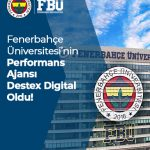 Fenerbahçe Üniversitesi'nin Performans Ajansı Destex Digital Oldu!